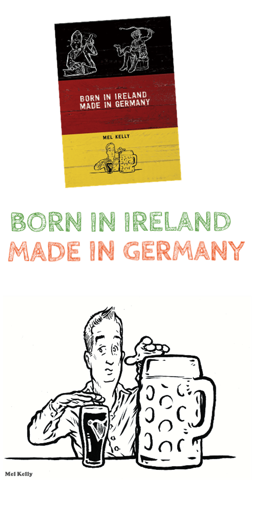 Mel Kelly Born in Ireland Made in Germany